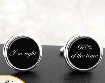 Cufflinks I'm Right 98% of the Time Custom Text Handmade Cuff Links for Grooms Fiance Wedding Men Anniversary Gifts For Him