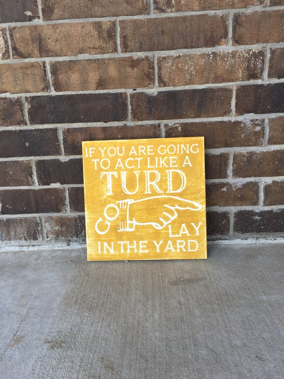 Turd Poop Act Like a Turd Wood Sign Rustic Decor Wooden