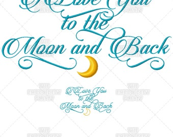 I Love You, to the Moon and Back, Calligraphy, script embroidery, script patterns, Machine Embroidery, Pattern, Quote, Design