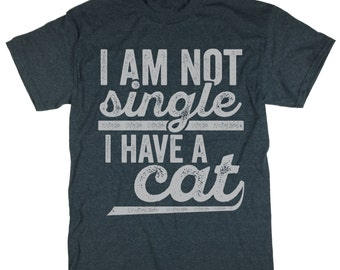 I Am Not Single I Have A Cat Shirt. Cat Lover t shirt. Meow Shirt. Singles Shirt. Funny Single Tee.