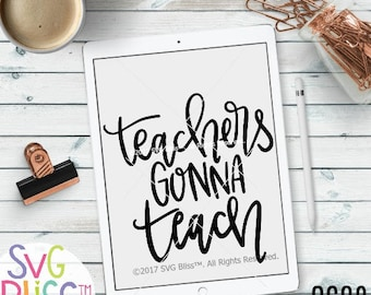 Teachers Gonna Teach SVG DXF, Teacher, Hand lettered, funny, Original Cutting File Design, Cricut & Silhouette Compatible Digital Download