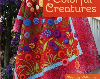 Wild Blooms & Colorful Creatures by Wendy Williams - Softcover # 11047 CT Publishing - 15 DIY Projects, Wool with cotton applique
