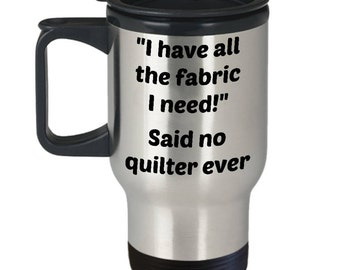 Quilting Travel Mug- Funny Mother's Day Gift For Quilter Seamstress- All The Fabric I Need Stainless Steel Insulated Tumbler- Quilting Gifts