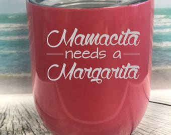 Mamacita Needs a margarita,  Coral Yeti sytle Powder Coated,  engraved, stemless wine glass with lid, Swig Stainless Steel Tumbler, Mom cup,