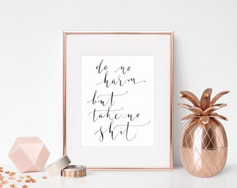 do no harm but take no shit - Instant download printable wall art - motivational - printable quote in calligraphy