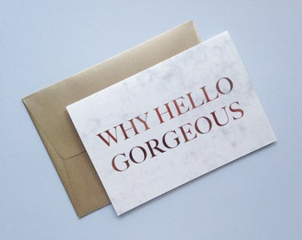 Why Hello Gorgeous Greeting Card
