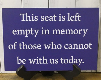 This Seat is Left Empty/in Memory of those who cannot be be with us today/Memorial Sign/U Choose colors/Wood Sign/Memorial Chair Sign