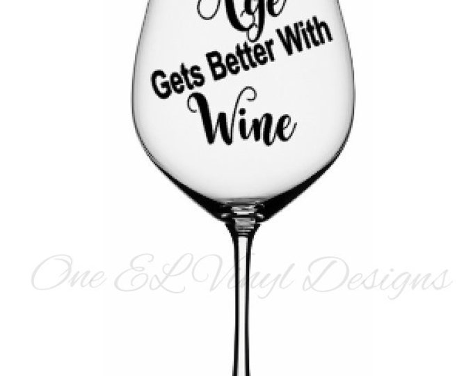 Age Gets Better With Wine - DECAL ONLY - Vinyl Decal for Tumblers, Wine Glass, Mugs... Glass NOT Included