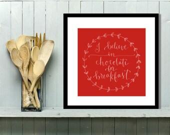 Print : I believe in chocolate for breakfast