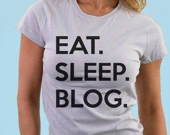 Blogging, Blogging shirt, Eat Sleep Blog T-shirt, Gift for Blogger - 644