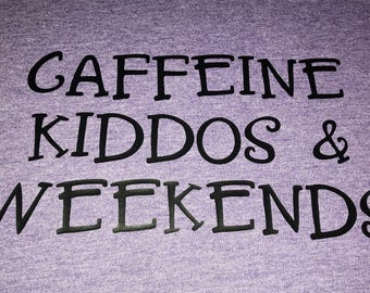 Caffeine, Kiddos, & Weekends Shirt