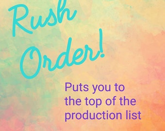Rush Order. Can be purchased with any other listing to make sure your order is at the top of the production list. PLEASE READ LISTING
