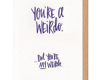 You're a Weirdo...But You're MY Weirdo Greeting Card