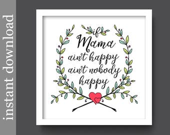 Printable Mom Gift, If Mama Ain't Happy, funny mom gift, mom birthday gift, new mother gift, mama quote, funny mom quote, Mother's Day gift
