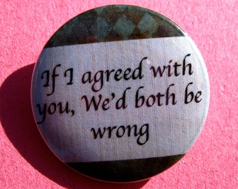 Snarky Pinback Button, Agree to Disagree Magnet, Funny Keychain, Humor Badge, Backpack Pin, Custom Button, Vintage Button, Unique Pin, Patch