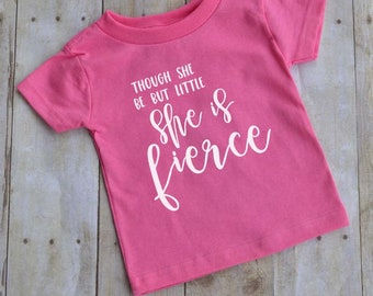 Though she be but little she is fierce - baby t-shirt - kid t-shirt - toddler t-shirt - fun kid shirt - girl shirt