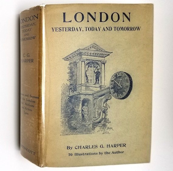 London: Yesterday, To-day and To-morrow by Charles G. Harper 1925 Hardcover HC w/ Rare Dust Jacket DJ
