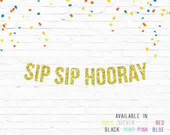 Sip Sip Hooray Banner - Gold Glitter Banner - Wedding Decorations - Engagement Party - Bridal Shower - Bachelorette - Birthday - Retirement
