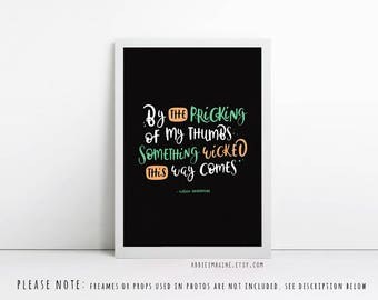 Halloween Decor - By the pricking of my thumbs something wicked this way comes- Shakespeare - Typography - quote print - bookish