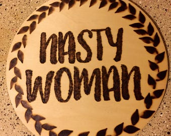 Wood burned Nasty Woman decor