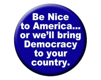 Be Nice or We Will Bring Democracy to You 2.25 inch Fridge Magnet-with Free Small 1.25 in Button