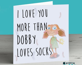 I Love You More Than Dobby Loves Socks - Personalised Birthday Card - Valentines Day Card - Anniversary Card