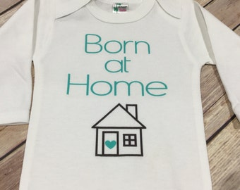 Born at home one piece or Shirt (Custom Text Colors/Wording)