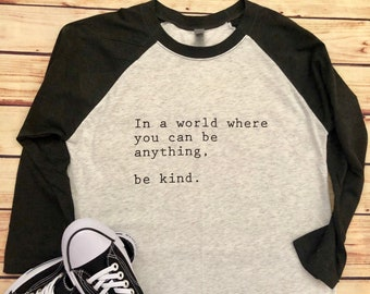Kid Sizes: Be Kind Kids Shirt/Be Kind Kids Tee/Be Kind Raglan T-Shirt/In a World Where You Can Be Anything, Be Kind Shirt/Kindness Shirt