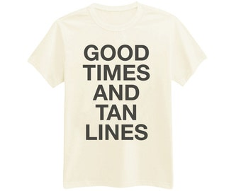 309 - Good Times And Tan Lines - Beach - Summer - Wanderlust - Travel - Freedom - Eleutheromania - Printed T-Shirt - by HeartOnMyFingers