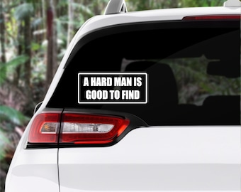 A hard man is good to find decal/funny/naughty/car decal/decals/laptop stickers/stickers/vinyl stickers/car stickers/funny car decals