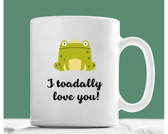 Toad Mug, I Toadally Love You, Valentines Day Gifts, Toad Coffee Mug, Toad Gifts, Animal Lover Mug, Gifts For Animal Lovers