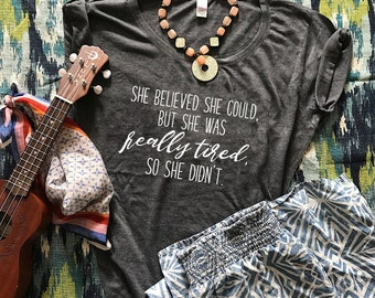 She Believed She Could - Mom Shirt - Funny Shirts - Lazy Mom Shirt - Mothers Day Gift - Really Tired Shirt - Boss babe Shirt - Tired AF