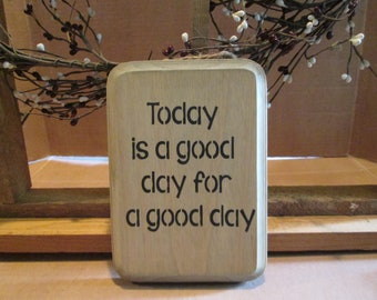 Today Is A Good Day For A Good Day wooden sign