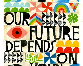 Our Future Depends on You Print - Lisa Congdon