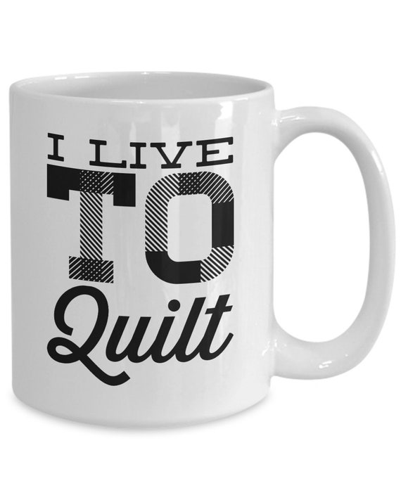 Quilter coffee mug  i live to quilt tea cup  novelty quilting mug