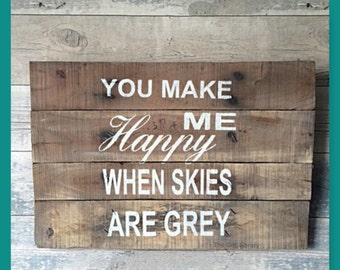 You make me Happy when skies are grey, wooden pallet wall hanging sign, wall art, sign, rustic, shabby chic