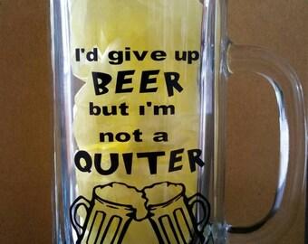 I'd give up beer but I'm not a quiter beer mug.