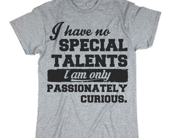 Passionately Curious Shirt. I Have No Talent. T-shirt. Gift.