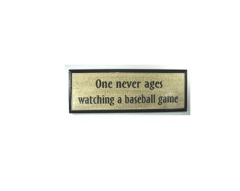 BASEBALL SIGN - - ONE NEVER AGES