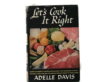 Vintage Cookbook Let's Cook It Right Adele Davis 1947 First Printing Hardback Health Food Cook Book Healthy Eating Pioneer