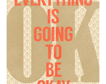 Everything Is Going To Be Okay - Ornate