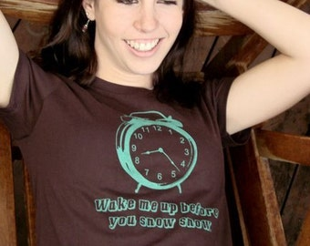 Wake Me Up Before You Snow Snow alarm clock tee