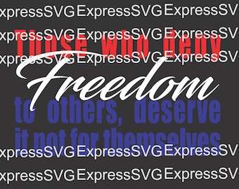 Those Who Deny Freedom Deserve it Not for Themselves svg, cutfile