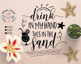 Drink in my hand Toes in the sand SVG, Summer Beach Cut File available in SVG dxf png Summer Printable, Beach Printable, Silhouette, Cricut