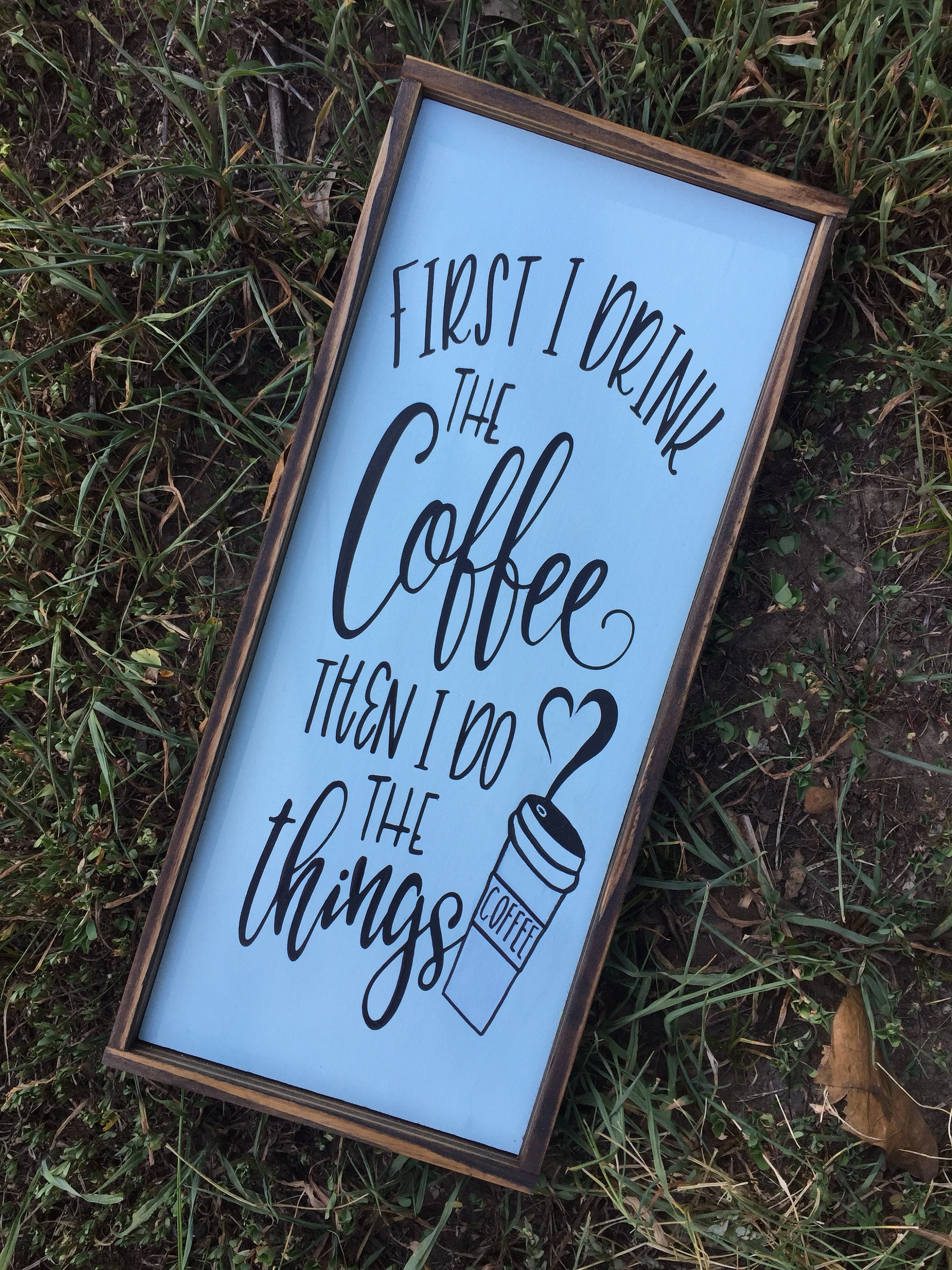 First I Drink The Coffee Then I Do The Things | Coffee Signs| Home Decor |  Family Signs | Wood Signs | Kitchen Decor |