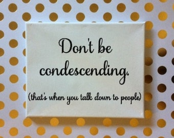 Don't be Condescending Sign, Snarky Sign, Sarcastic Sign, Funny Quote Sign, Funny Birthday Gift, Inappropriate Sign, Offensive Humor