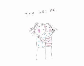 You Get Me -  print from the popular 'Sketchy Muma' series written and illustrated by Anna Lewis.