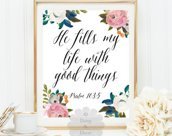 Psalm 103:5 He fills my life with good things Bible verse art print printable verse wall art Scripture print wall decor typography quote