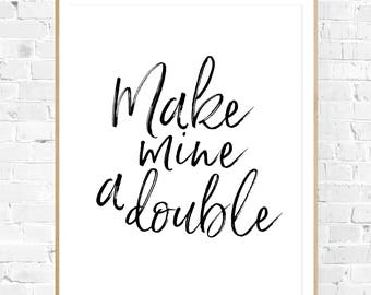 """8x10 """"Make Mine A Double"""" + Black and White Typography Printable and Instant Download"""