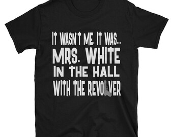 It Wasn't Me, It Was... Mrs. White In The Hall With The Revolver Tshirt, Clue Board Game Shirt, Board Game Geek Gift, Clue Shirt